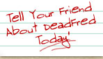 Tell Your Friend About DeadFred Today