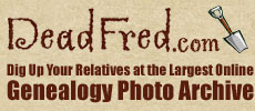 Dig Up Your Relatives at DeadFred.com - The Original Genealogy Photo Archive